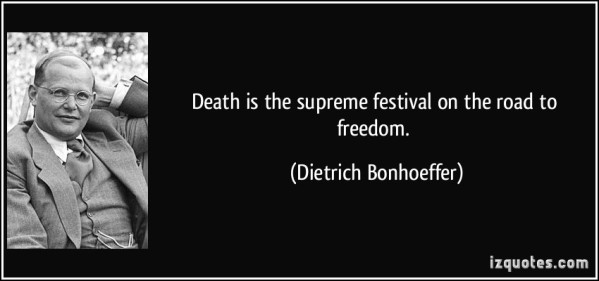 quote-death-is-the-supreme-festival-on-the-road-to-freedom-dietrich-bonhoeffer-314057